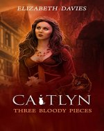 Three Bloody Pieces: a novel of witchcraft and magic (Caitlyn Book 1) - Book Cover