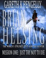 Brian Helsing: The World's Unlikeliest Vampire Hunter: Mission #1: Just Try Not To Die - Book Cover