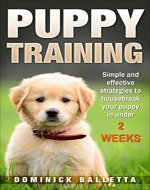 Puppy Training: Simple and effective strategies to housebreak your puppy in under 2 weeks (potty training, crate training, dog obedience, puppy house training) - Book Cover