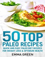50 Top Paleo Recipes: Quick and Easy Paleo Diet Recipes for Weight Loss and Optimum Health (Emma Greens weight loss books Book 4) - Book Cover