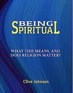 Being Spiritual: What this means, and does religion matter? - Book Cover