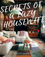 Secrets of a Lazy Housewife: House Cleaning Tips and Tricks - Book Cover