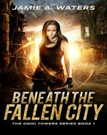 Beneath the Fallen City (The Omni Towers Series Book 1) - Book Cover