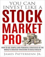 You Can Invest Like A Stock Market Pro: How to Use Simple and Powerful Strategies of the World's Greatest Investors to Build Wealth - Book Cover