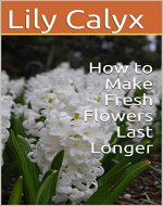 How to Make Fresh Flowers Last Longer - Book Cover