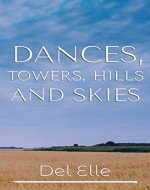 Dances, Towers, Hills and Skies (The Poetry Collections Book 1) - Book Cover