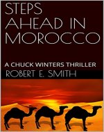 STEPS AHEAD IN MOROCCO: A CHUCK WINTERS THRILLER - Book Cover