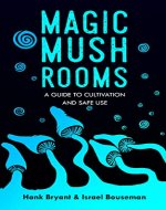 Magic Mushrooms: The Psilocybin Mushroom Bible – A Guide to Cultivation and Safe Use - Book Cover