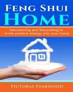 Feng Shui Home: Decluttering and Decorating to Invite Positive Energy into Your Home - Book Cover