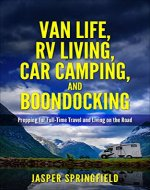 Van Life, RV Living, Car Camping, and Boondocking:  Prepping for Full-Time Travel and Living on the Road (Life on the Road, Traveling, Nomad, Camping, Freedom) - Book Cover