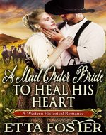A Mail Order Bride to Heal his Heart: A Historical Western Romance Book - Book Cover