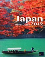 Japan Travel Guide 2019: Discover Lesser Known Japan (like nowhere else) - Book Cover