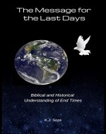 The Message for the Last Days: Biblical and Historical Understanding of End Times - Book Cover