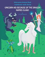 Unicorns know that rainbows will show: unicorn aid because of the dragon named Slade - Book Cover