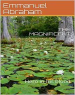 THE MAGNIFICENT: Hero in his blood - Book Cover
