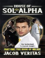 House of Sol Alpha: Part One: The Book of Micah - Book Cover