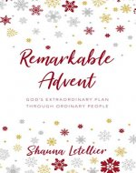 Remarkable Advent: God's Extraordinary Plan Through Ordinary People - Book Cover