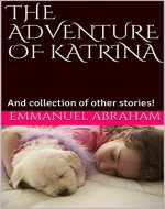 THE ADVENTURE OF KATRINA: And collection of other stories! - Book Cover