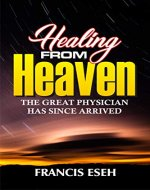 Healing From Heaven: (THE GREAT PHYSICIAN HAS SINCE ARRIVED) - Book Cover