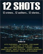 12 Shots: 12 Crimes... 12 Authors... 12 Stories - Book Cover