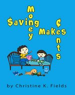 Saving Money Makes Cents: Spending Foolishly Empties The Bank - Book Cover