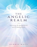The Angelic Realm: Discovering The Spiritual World and It's Healing Powers - Book Cover