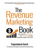 The Revenue Marketing Book : How to build a predictable and repeatable revenue marketing engine that works - Book Cover