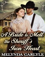 A Bride to Melt the Sheriff's Iron Heart: A Historical Western Romance Novel - Book Cover