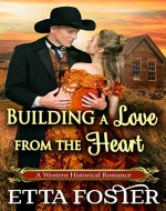 Building a Love from the Heart: A Historical Western Romance Novel - Book Cover
