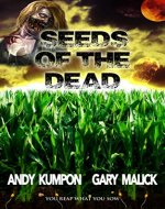 Seeds of the Dead: (Genetically Modified Zombies! A tale of a deadly viral outbreak in our bioengineered food.) - Book Cover