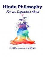 Hindu Philosophy for an Inquisitive Mind: The Whats, Hows and Whys… - Book Cover