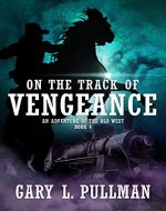 On the Track of Vengeance (An Adventure of the Old West Book 4) - Book Cover