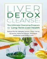 Liver Detox Cleanse: The Ultimate Cleansing Program for Long-Term Liver...