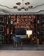 The Elements of Holistic Interior Design: A Crash Course in Interior Design - Book Cover