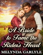 A Bride to Tame the Rider's Heart: A Historical Western Romance Novel - Book Cover