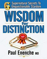 WISDOM FOR DISTINCTION: Six Supernatural Secrets to Unquestionable Stardom - Book Cover
