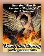 WORRY AND ANXIETY: HOW AND WHY TO OVERCOME THE MONSTER AS A CHRISTIAN - Book Cover