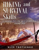Hiking and Survival Skills: Learning to Use Multipurpose Paracord - Book Cover