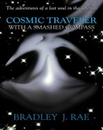 Cosmic Traveler With A Smashed Compass: The adventures of a lost soul in the afterlife - Book Cover