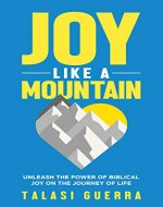 Joy Like a Mountain: Unleash the Power of Biblical Joy on the Journey of Life - Book Cover
