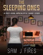 The Sleeping Ones: A Post-Viral Apocalyptic Short Story - Book Cover