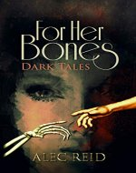For Her Bones: Dark Tales - Book Cover