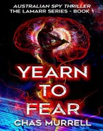 Yearn to Fear: Australian Spy Thriller - The Lamarr Series...