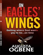 ON EAGLES' WINGS: Getting Where God Wants You to Be...On Time - Book Cover
