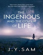The Ingenious, and the Colour of Life: YA/NA sci-fi (The Ingenious Trilogy Book 1) - Book Cover