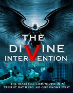 The Divine Intervention: An Epic Original Tale Determined to Solicit a Roller Coaster Ride of Emotion (Volume 2.1 Book 4) - Book Cover