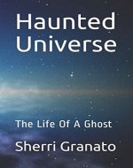 Haunted Universe: The Life Of A Ghost - Book Cover