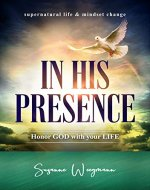 IN HIS PRESENCE: Honor GOD with your LIFE (supernatural life & mindset change) - Book Cover