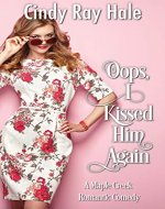 Oops, I Kissed Him Again: A Maple Creek Romantic Comedy