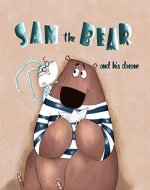 Sam the Bear and his dream: one of the empowering and motivating children s books about how dreams come true even when no one believes in you. Be strong and follow your dreams! (by age 2 3-5 6-8) - Book Cover